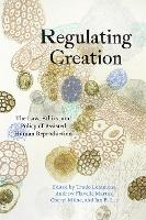 Regulating Creation: The Law, Ethics,...