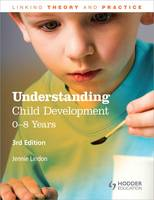 Understanding Child Development: 0-8 Years: Linking Theory and Practice
