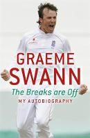 Graeme Swann: The Breaks are Off - My...