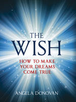 The Wish: How to Make Your Dreams ...