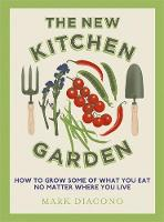 The New Kitchen Garden: How to Grow...