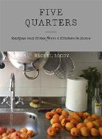 Five Quarters: Recipes and Notes from...