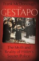 The Gestapo: The Myth and Reality of...
