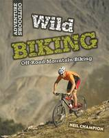 Wild Biking: Off-Road Mountain Biking