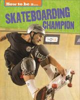How To Be a Champion: Skateboarding...