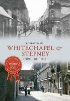 Whitechapel & Stepney Through Time