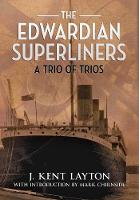The Edwardian Superliners: A Trio of...