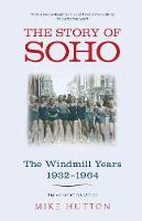 The Story of Soho: The Windmill Years...