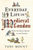 Everyday Life in Medieval London: ...