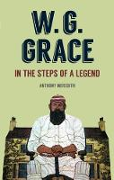 W. G. Grace: In the Steps of a Legend