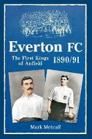 Everton FC 1890-91: The First Kings ...