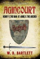 Agincourt: Henry V, the Man at Arms &...
