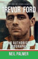 Trevor Ford: The Authorised Biography