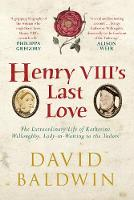 Henry VIII's Last Love: The...