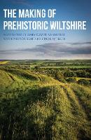 The Making of Prehistoric Wiltshire:...