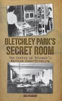 Bletchley Park's Secret Room: The...