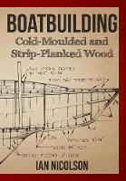 Boatbuilding: Cold-Moulded and...