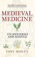 Medieval Medicine: Its Mysteries and...