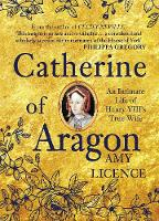 Catherine of Aragon: An Intimate Life...