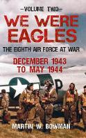 We Were Eagles: The Eighth Air Force...