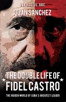 The Double Life of Fidel Castro: The...