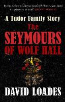 The Seymours of Wolf Hall: A Tudor...