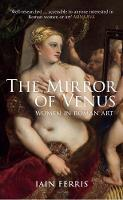 The Mirror of Venus: Women in Roman Art