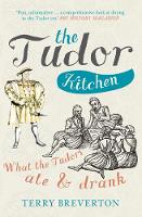 The Tudor Kitchen: What the Tudors ...