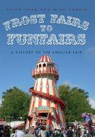 Frost Fairs to Funfairs: A History of...