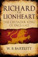 Richard the Lionheart: The Crusader...