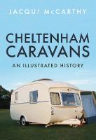 Cheltenham Caravans: An Illustrated...
