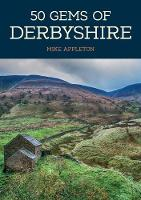 50 Gems of Derbyshire: The History &...