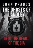 The Ghosts of Langley: Into the Heart...