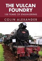 The Vulcan Foundry: 150 Years of...