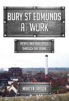 Bury St Edmunds At Work: People and...