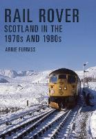 Rail Rover: Scotland in the 1970s and...