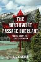 The Northwest Passage Overland: The...