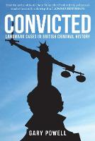 Convicted: Landmark Cases in British...