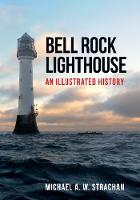 Bell Rock Lighthouse: An Illustrated...