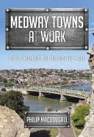 Medway Towns at Work: People and...
