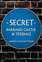 Secret Barnard Castle & Teesdale