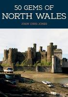 50 Gems of North Wales: The History &...