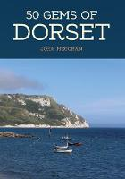 50 Gems of Dorset: The History &...