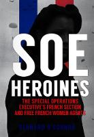 SOE Heroines: The Special Operations...
