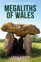 Megaliths of Wales: Mysterious Sites...