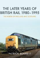 The Later Years of British Rail...
