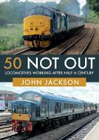 50 Not Out: Locomotives Working After...