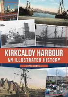 Kirkcaldy Harbour: An Illustrated...