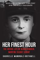 Her Finest Hour: The Heroic Life of...