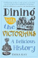 Dining with the Victorians: A...